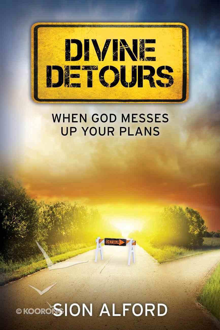Divine Detours: When God Messes Up Your Plans Paperback