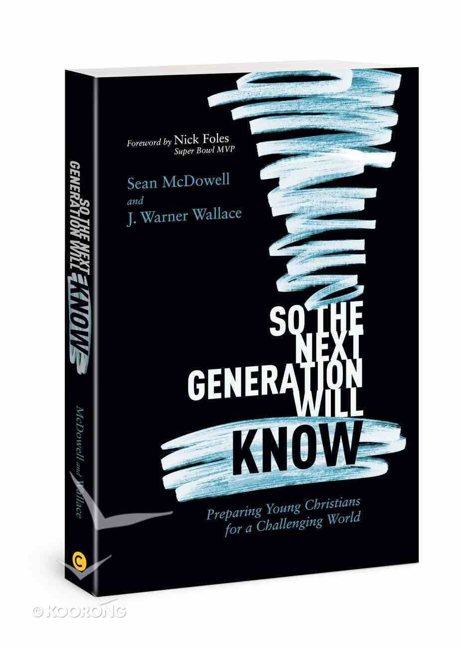 So the Next Generation Will Know: Training Young Christians in a Challenging World Paperback