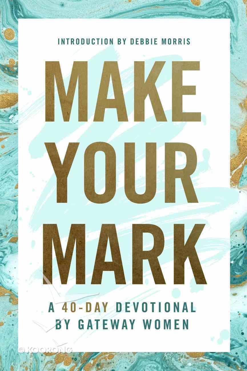 Make Your Mark: A 40-Day Devotional By Gateway Women Paperback