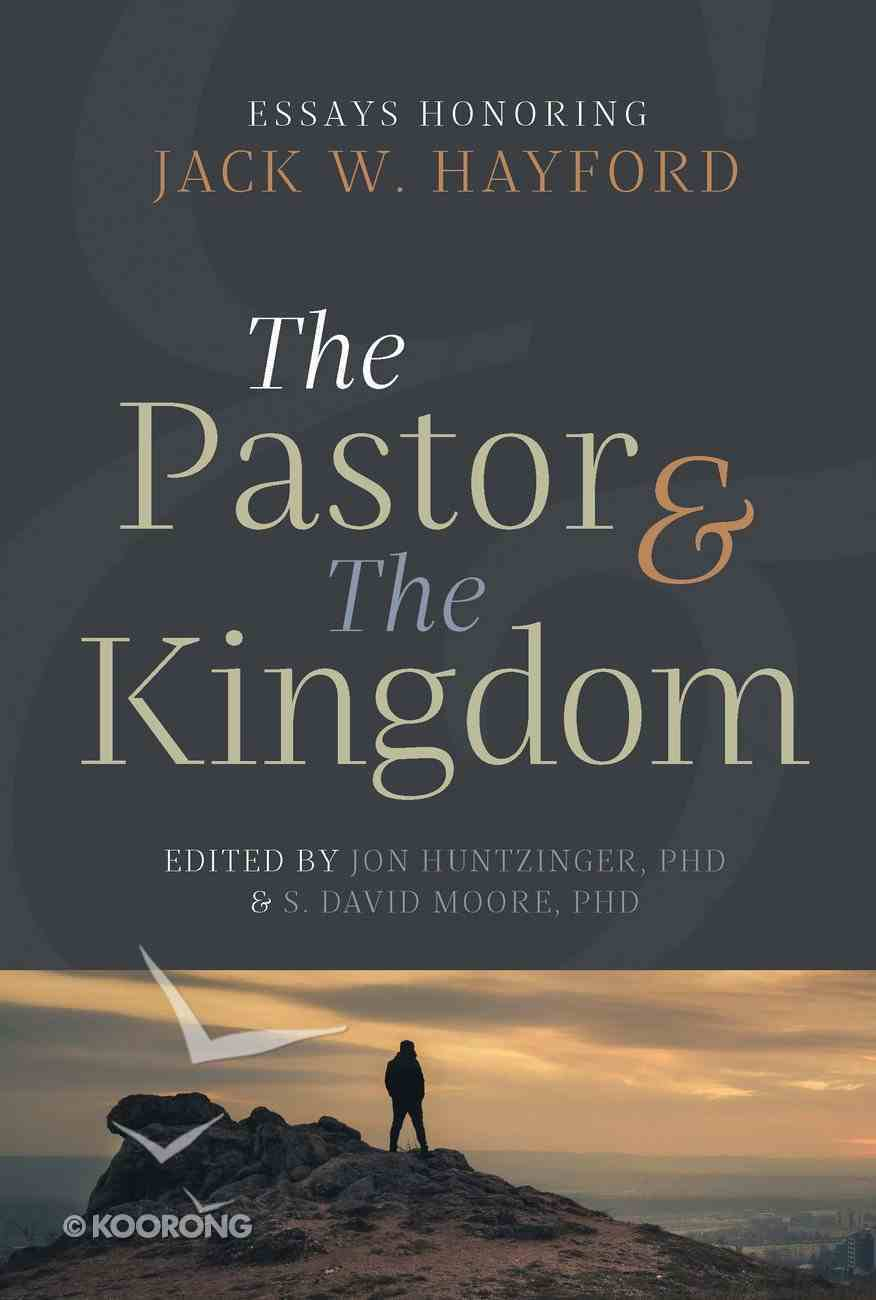 The Pastor & the Kingdom: Essays Honoring Jack W. Hayford Hardback