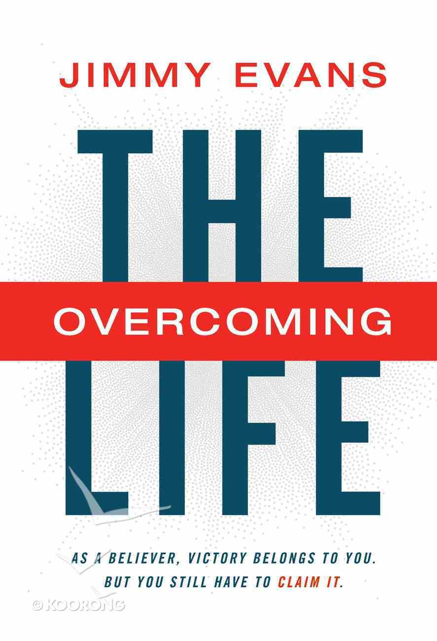 The Overcoming Life: As a Believer, Victory Belongs to You. But You Still Have to Claim It Hardback
