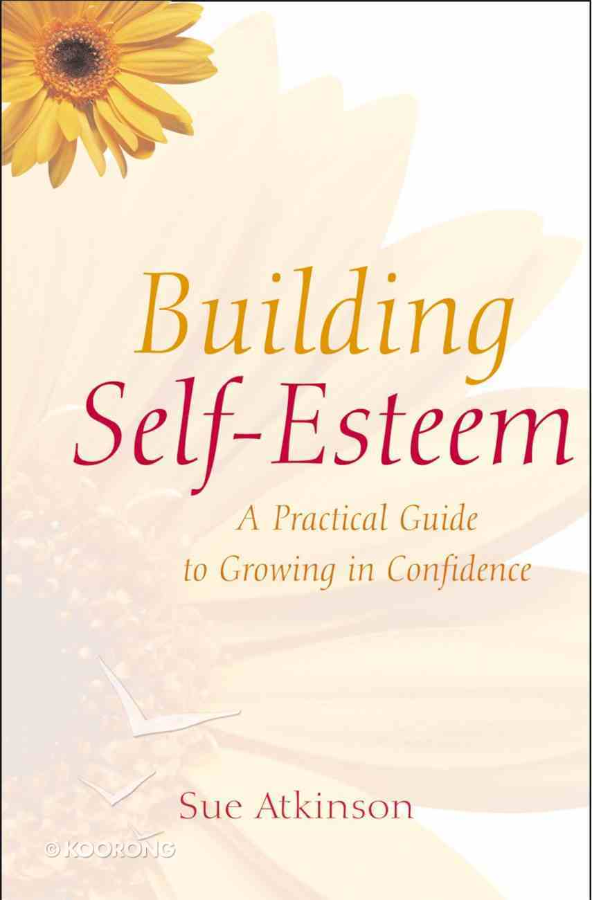 Building Self-Esteem: A Practical Guide to Growing in Confidence Paperback