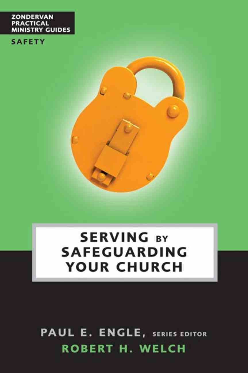 Serving By Safeguarding Your Church (Zondervan Practical Ministry Guide Series) eBook