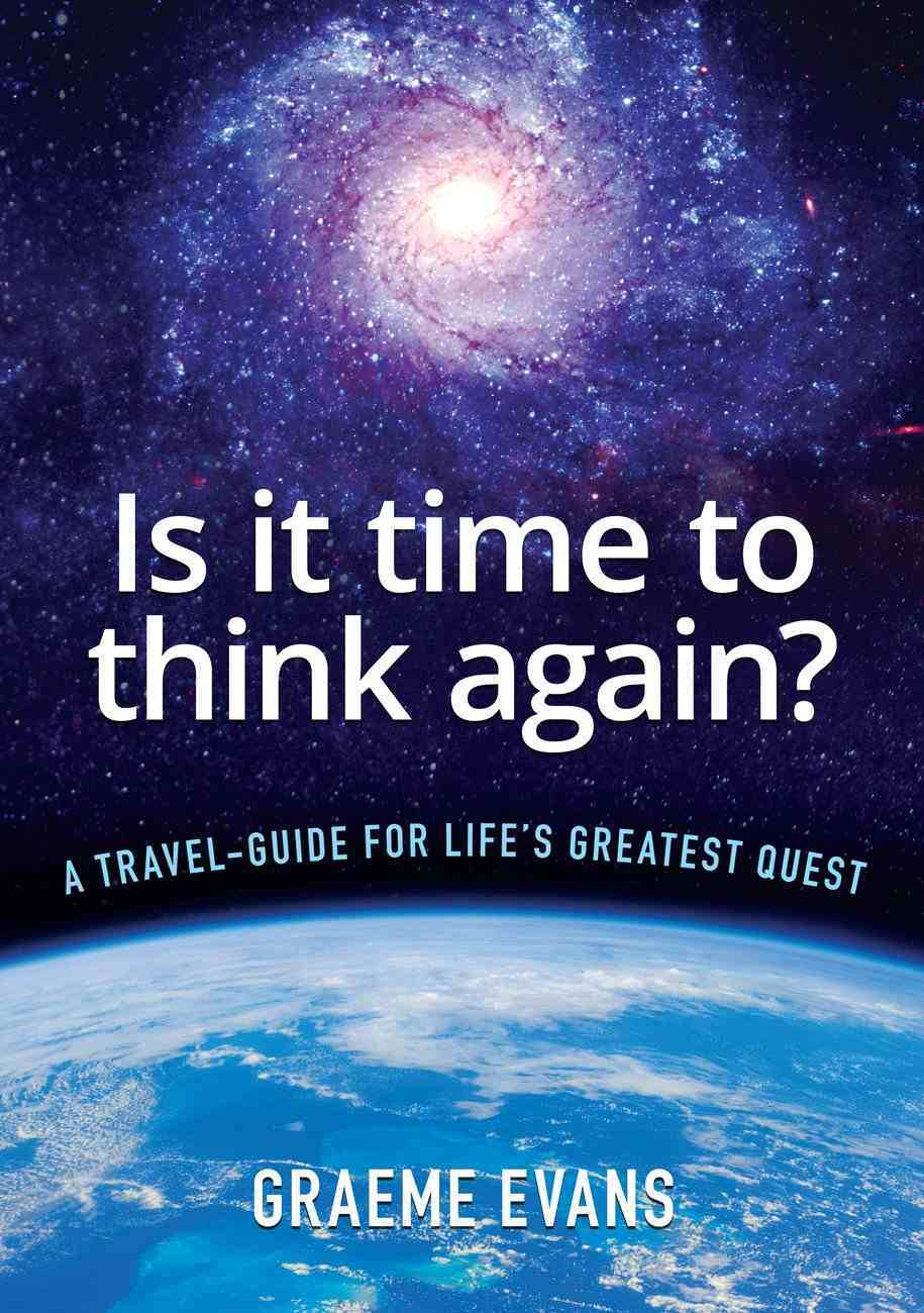 Is It Time to Think Again?: A Travel-Guide For Life's Greatest Quest eBook