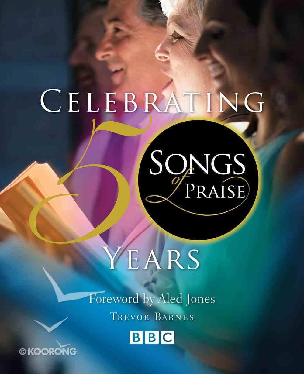 Songs of Praise: Celebrating 50 Years Hardback