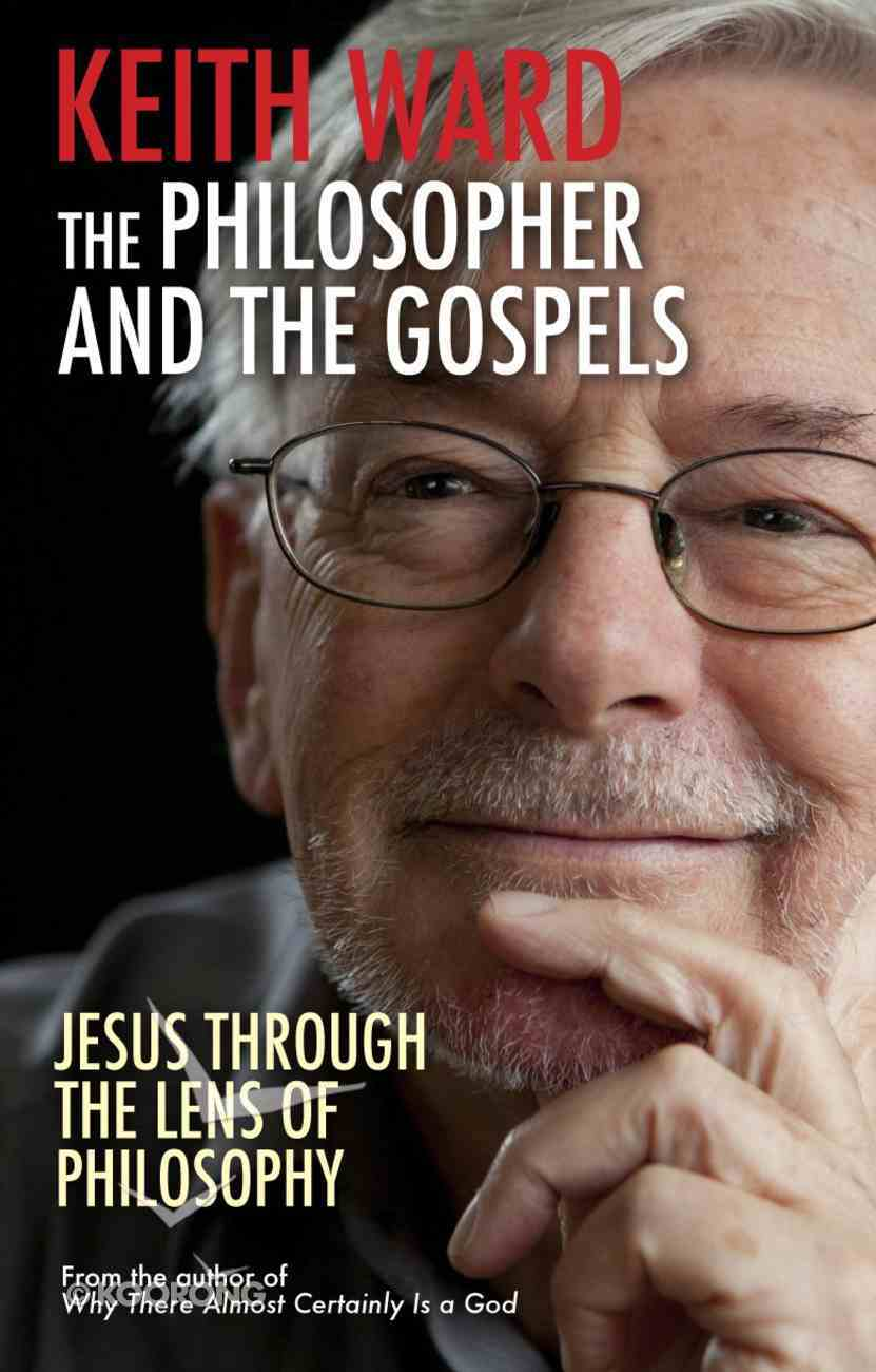 The Philosopher and the Gospels: Jesus Through the Lens of Philosophy Paperback