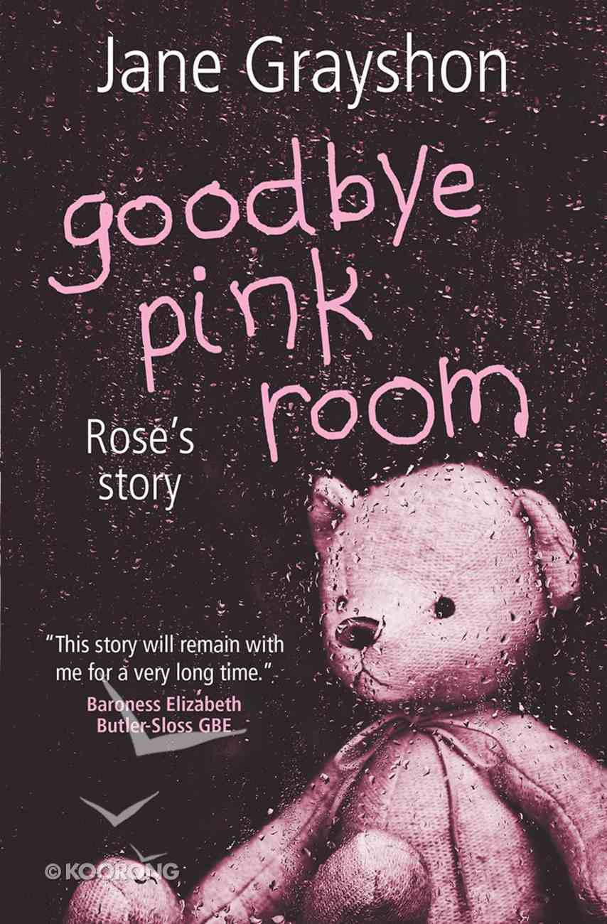 Goodbye Pink Room: Rose's Story Paperback