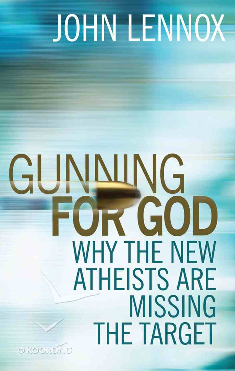 Gunning For God: Why the New Atheists Are Missing the Target eBook