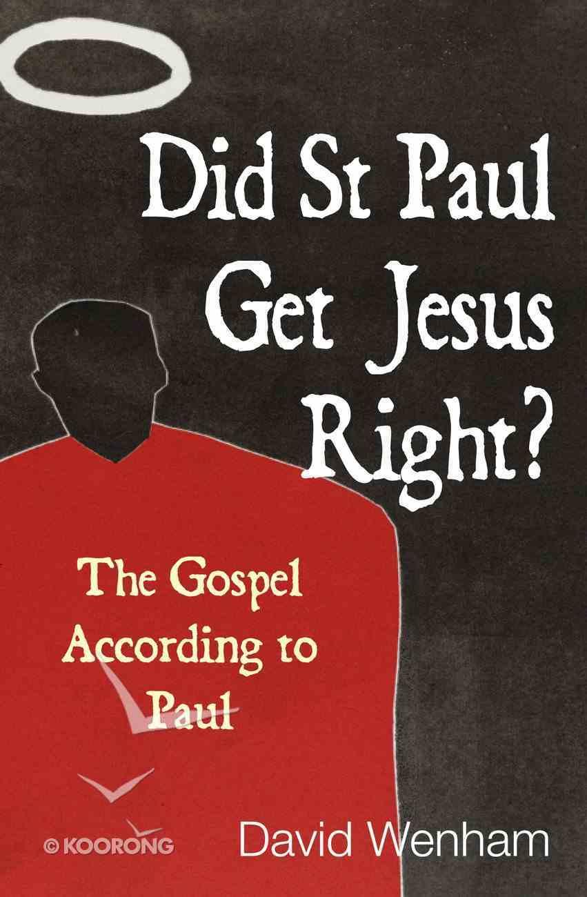 Did St Paul Get Jesus Right? the Gospel According to Paul eBook