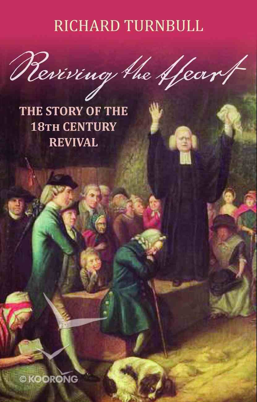 Reviving the Heart: The Story of the Eighteenth Century Revival eBook
