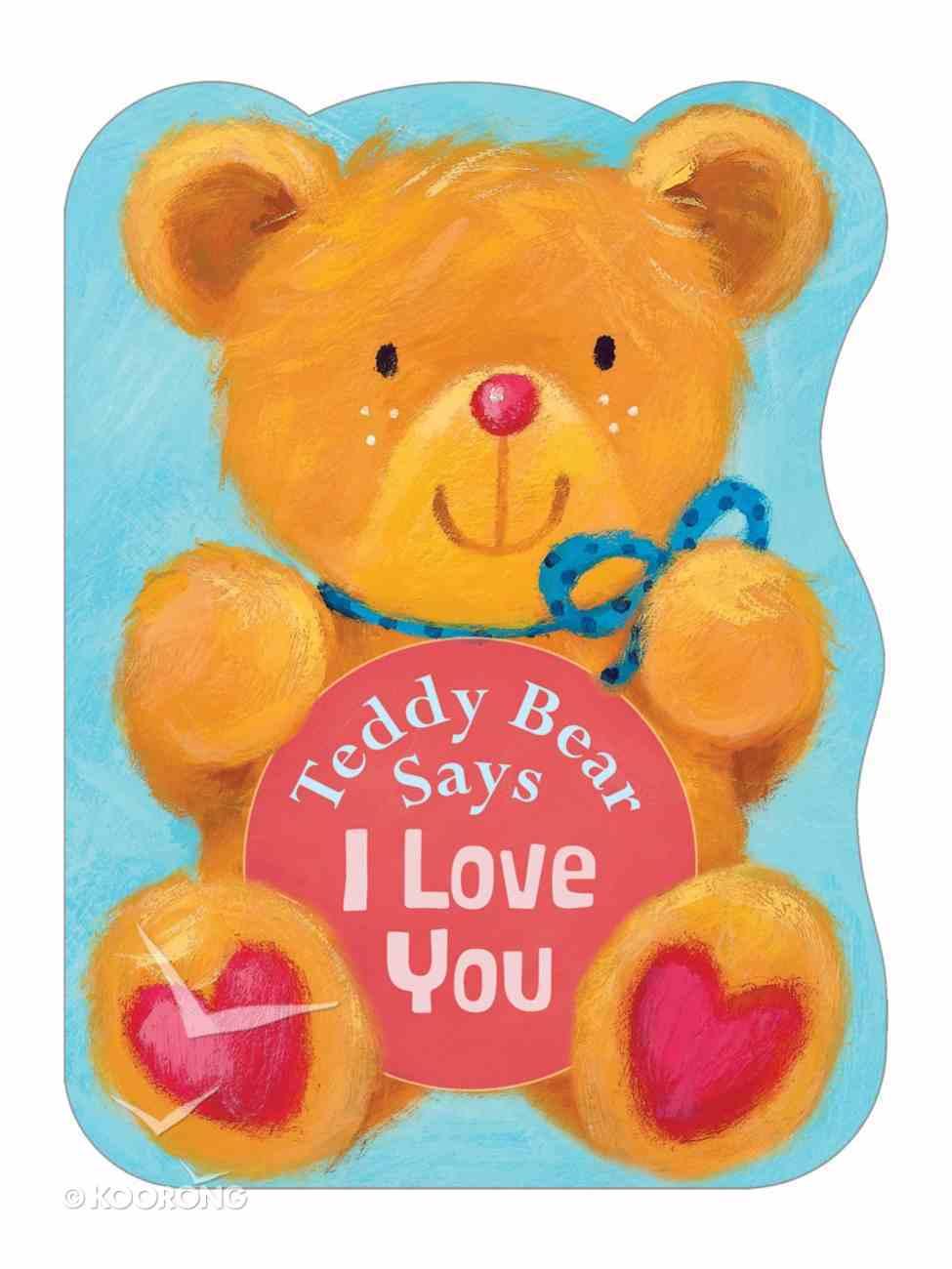 Teddy Bear Says I Love You Board Book