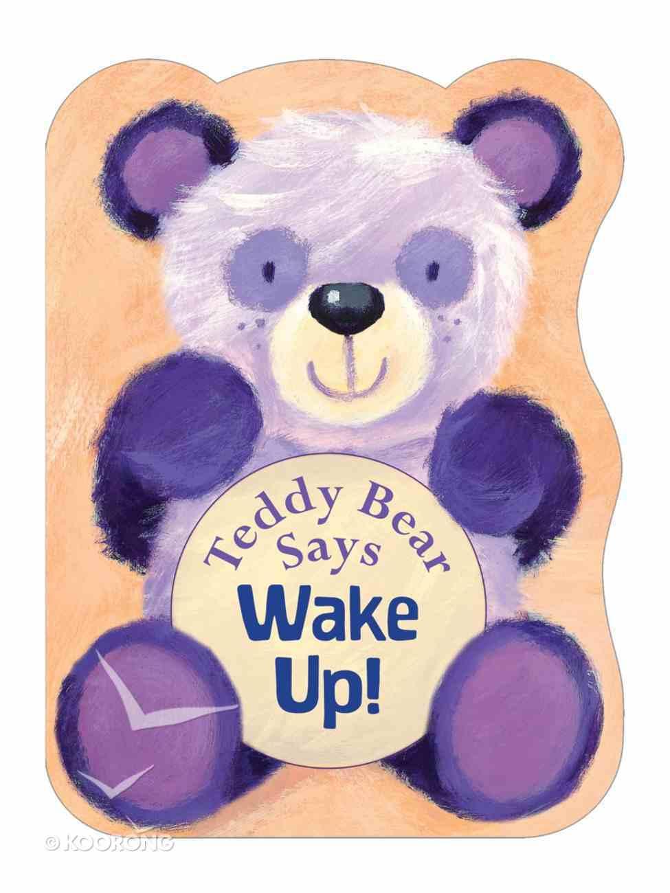 Teddy Bear Says Wake Up! Board Book