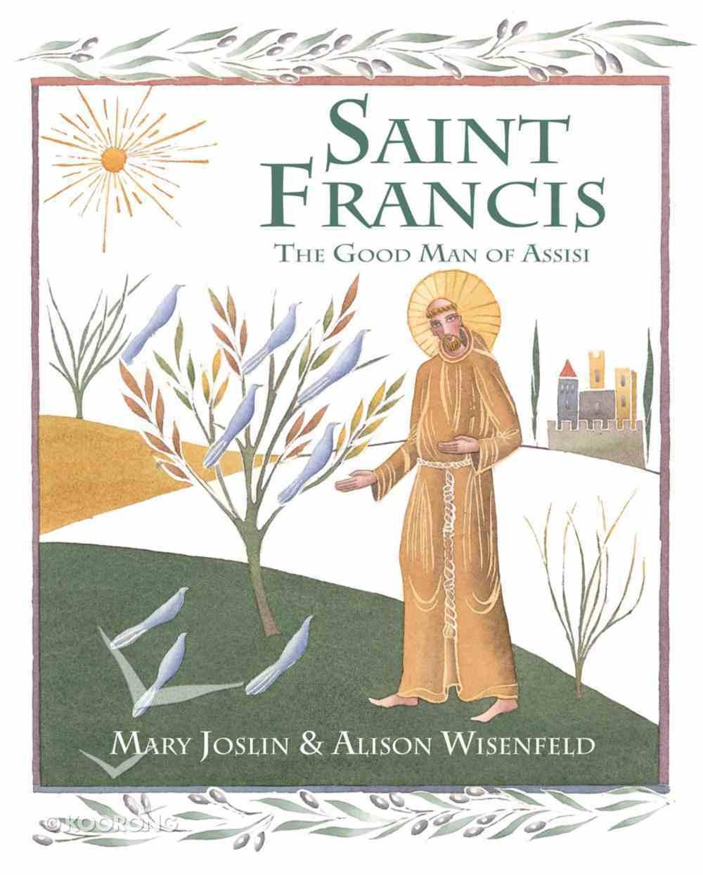 Saint Francis: The Good Man of Assisi Hardback