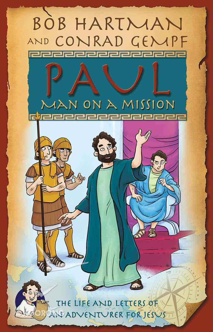 Paul, Man on a Mission: The Life and Letters of An Adventurer For Jesus Paperback