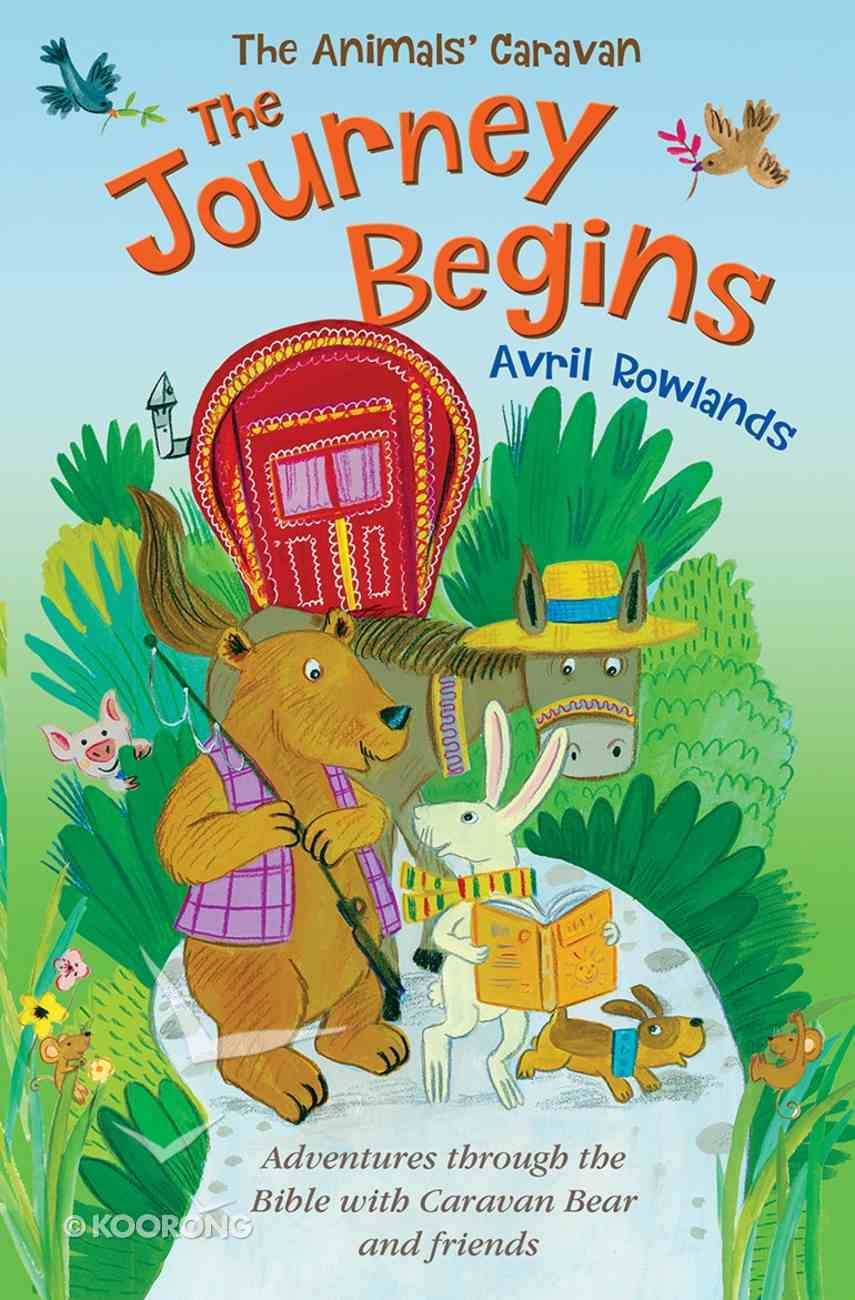 Journey Begins, the - a Journey Through the Bible With Caravan Bear and Friends (Animals Caravan Series) Paperback