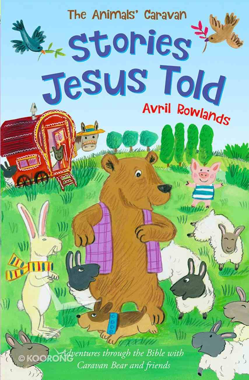 Stories Jesus Told, the - Journey Through the Bible With Caravan Bear and Friends (Animals Caravan Series) Paperback