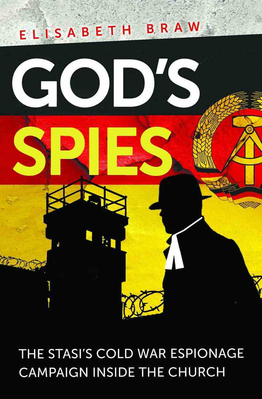 God's Spies: The Stasi's Cold War Espionage Campaign Inside the Church Paperback