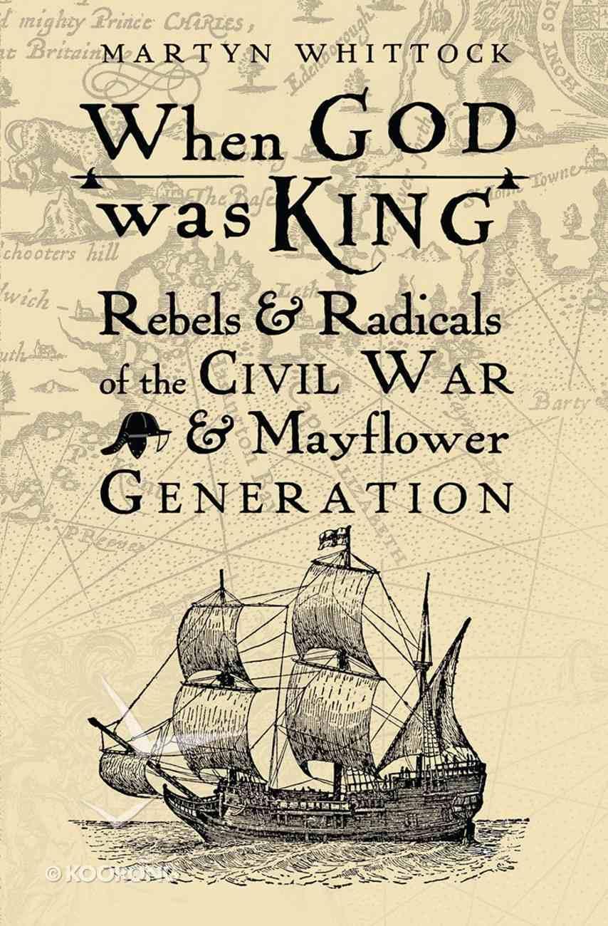 When God Was King: Rebels & Radicals of the Civil War & Mayflower Generation Hardback