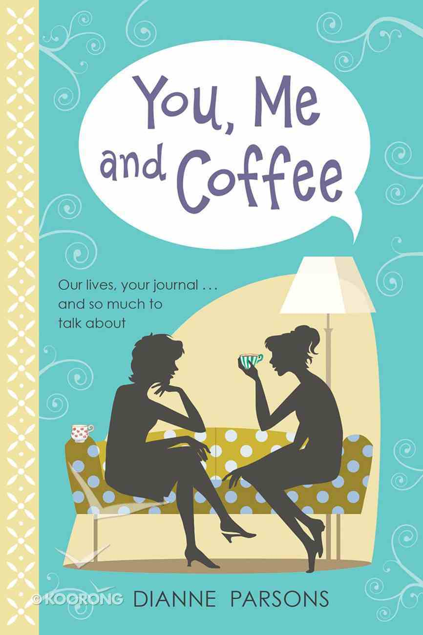 You, Me and Coffee: Our Lives, Your Journal... and So Much to Talk About Hardback