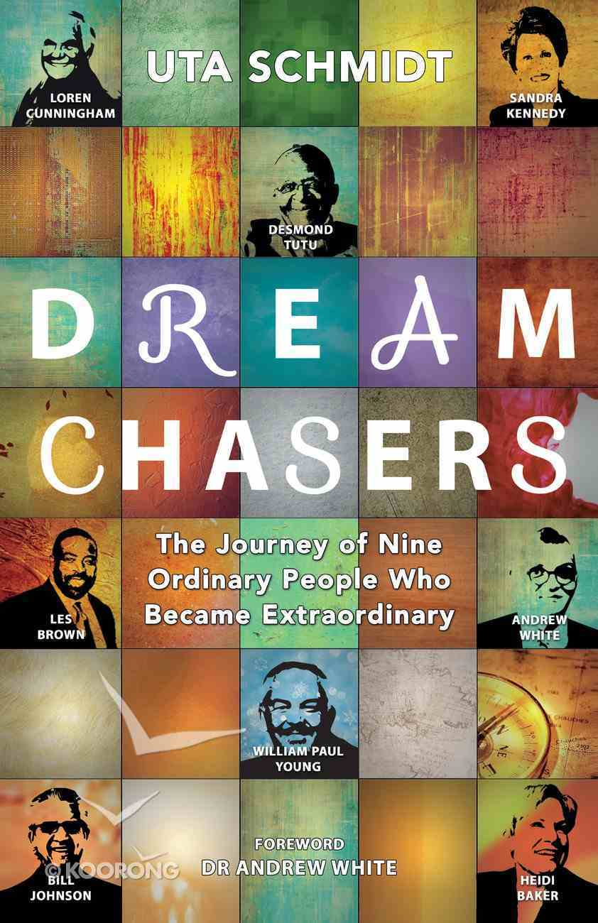 Dream Chasers: The Journey of Nine Ordinary People Who Became Extraordinary Paperback