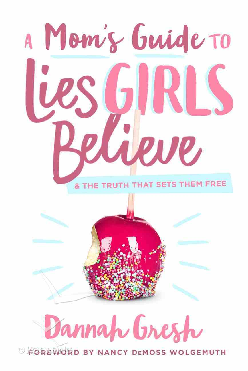 A Mom's Guide to Lies Girls Believe eBook