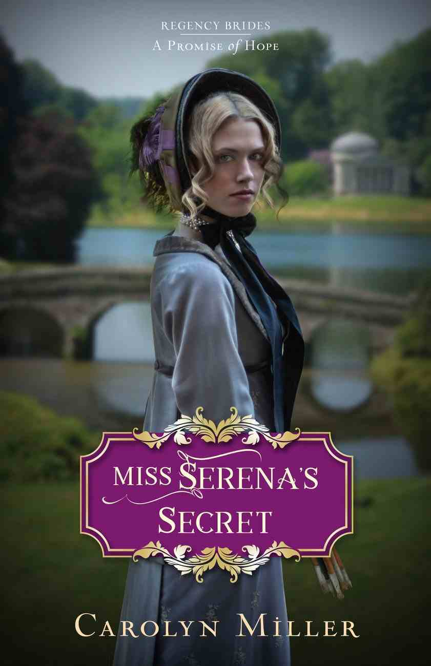 Miss Serena's Secret (#02 in Regency Brides: A Promise Of Hope Series) eBook