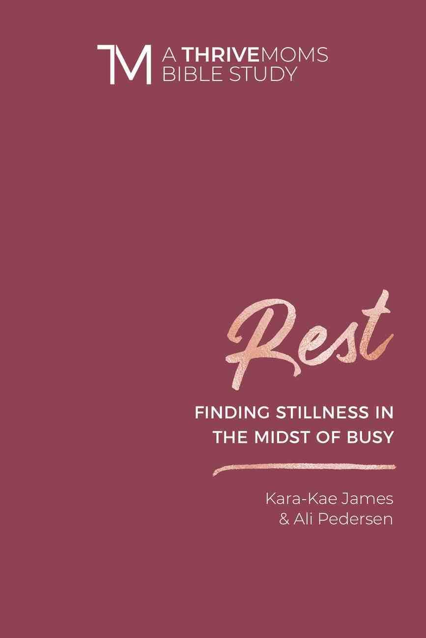 Rest (Thrive Moms Bible Study Series) eBook