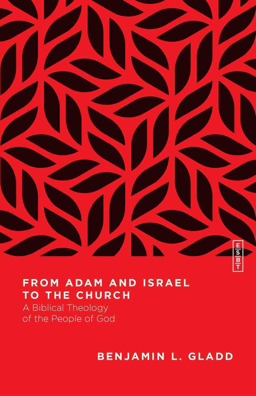 From Adam and Israel to the Church (Essential Studies In Biblical Theology Series) eBook