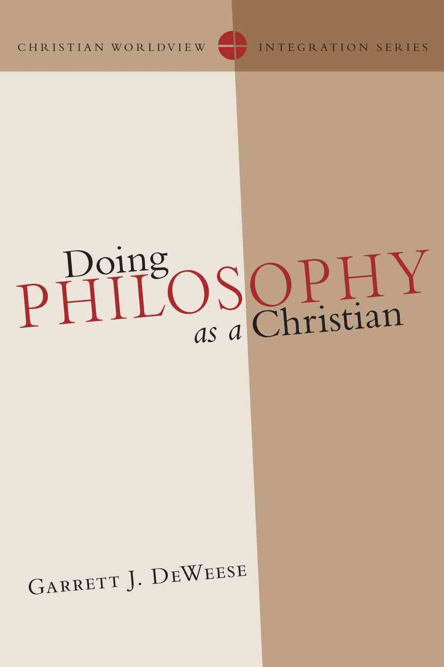Doing Philosophy as a Christian (Christian Worldview Integration Series) eBook