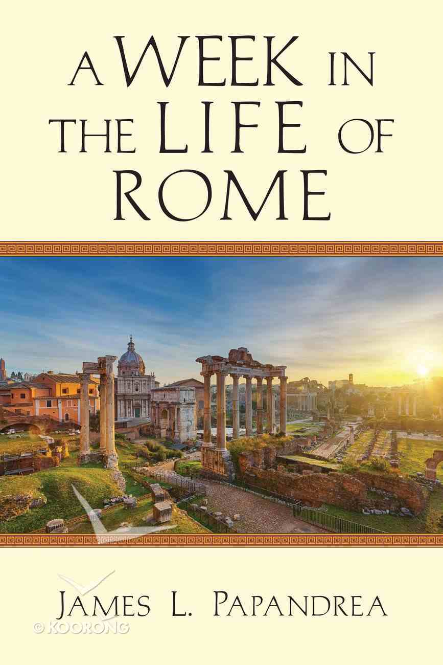 A Week in the Life of Rome (A Week In The Life Series) eBook