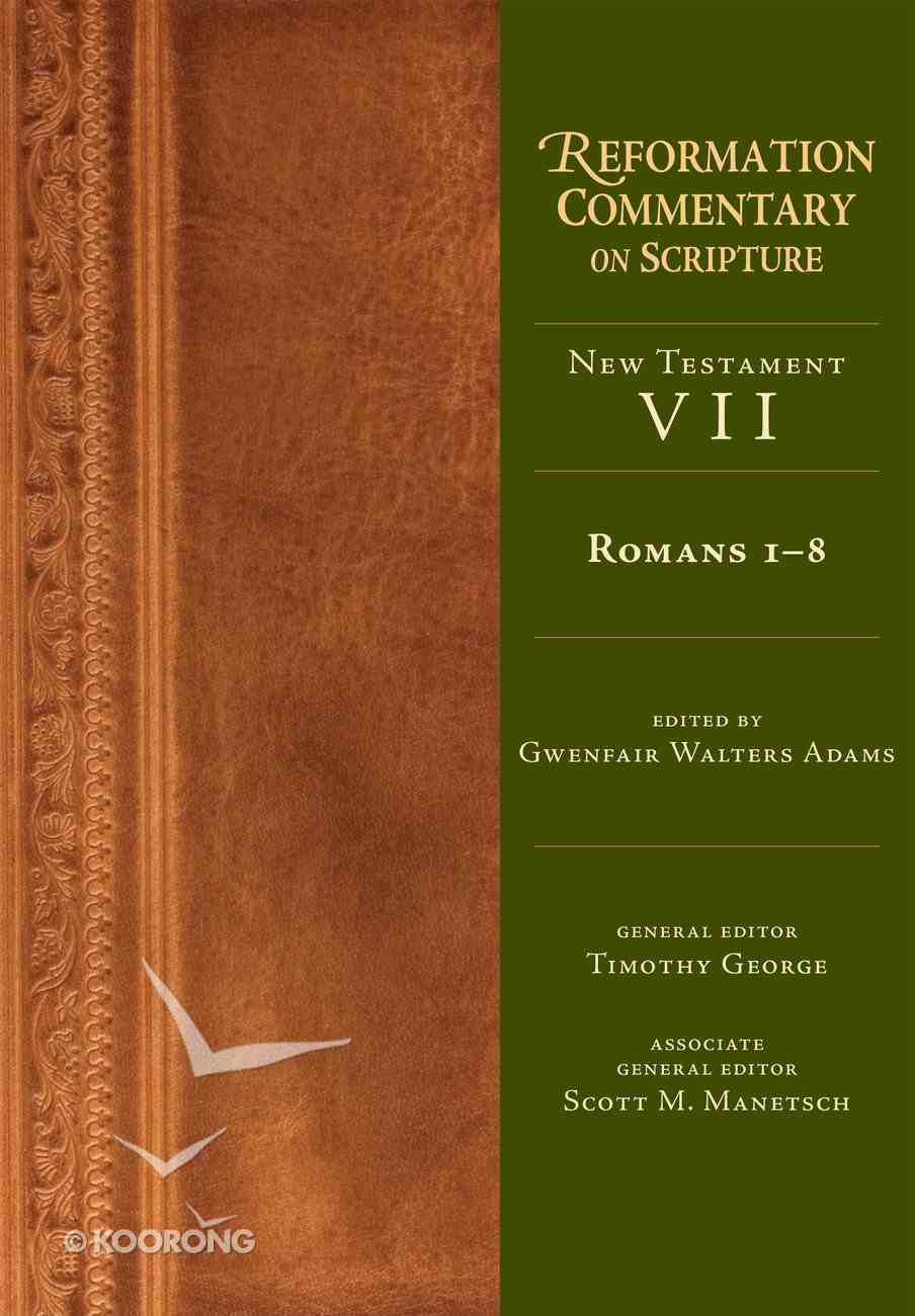 Romans 1-8 (Reformation Commentary On Scripture Series) eBook