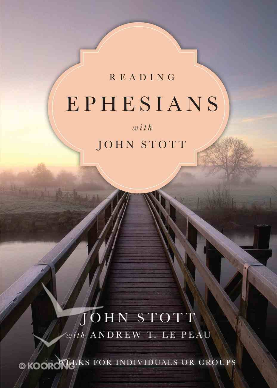 Reading Ephesians With John Stott (Reading The Bible With John Stott Series) eBook