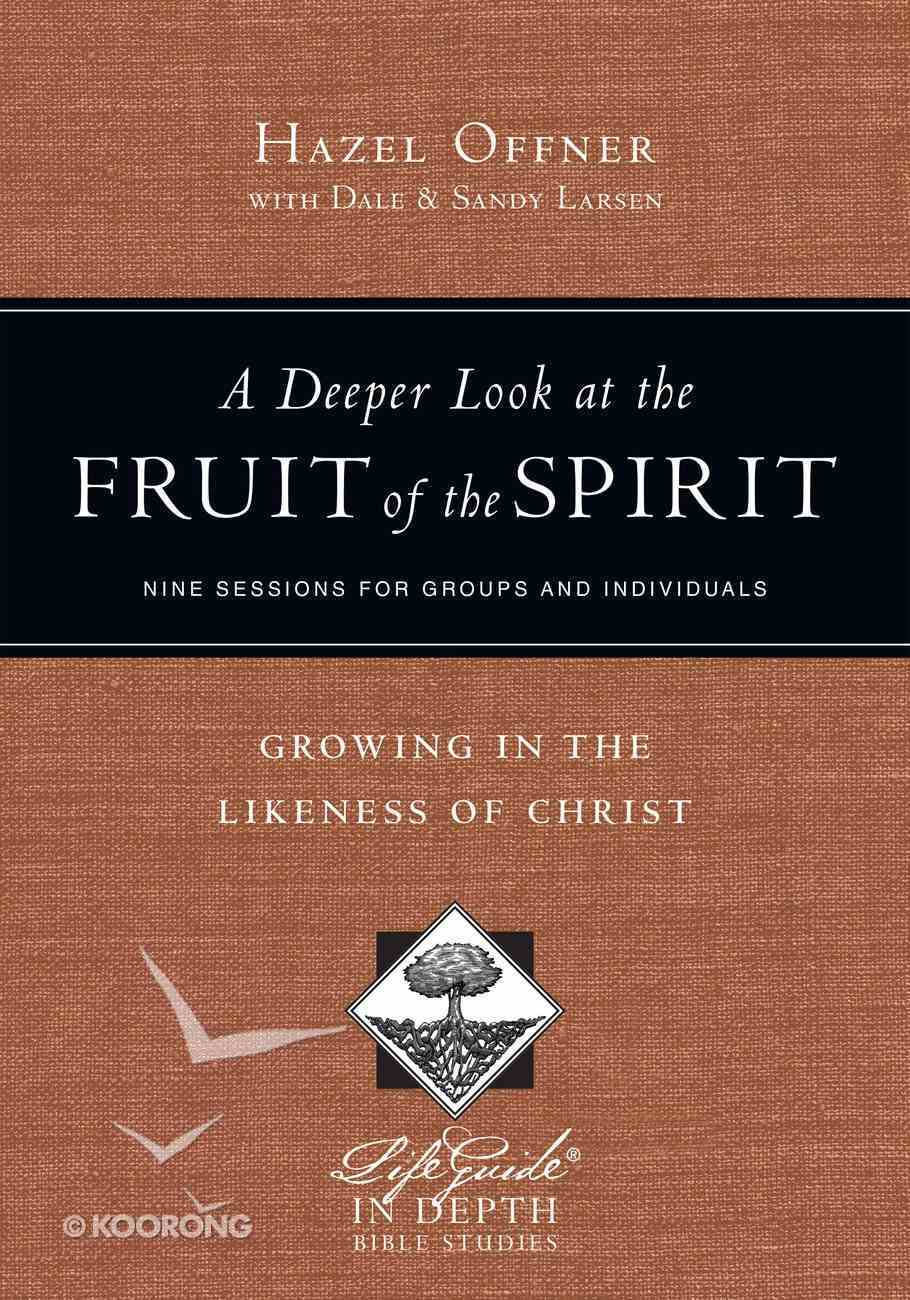 A Deeper Look At the Fruit of the Spirit (Lifeguide In Depth Bible Study Series) eBook