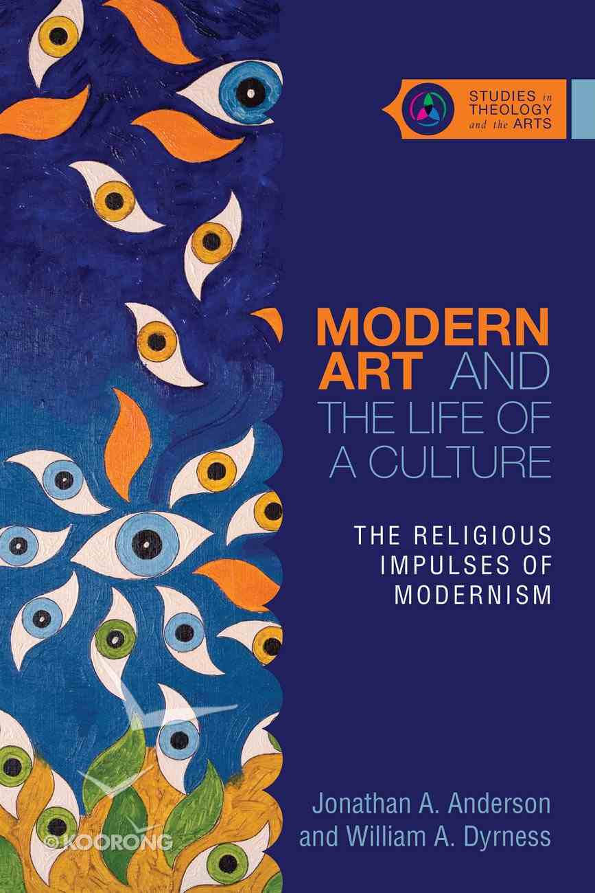 Modern Art and the Life of a Culture (Studies In Theology And The Arts Series) eBook