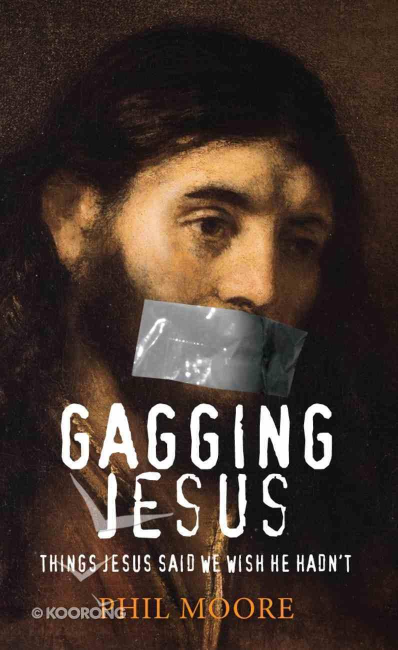 Gagging Jesus: Things Jesus Said We Wish He Hadn't Paperback