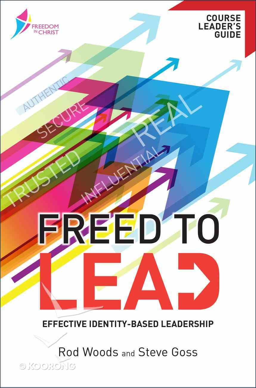 Freed to Lead (Course Leader's Guide) (Freedom In Christ Course) Paperback