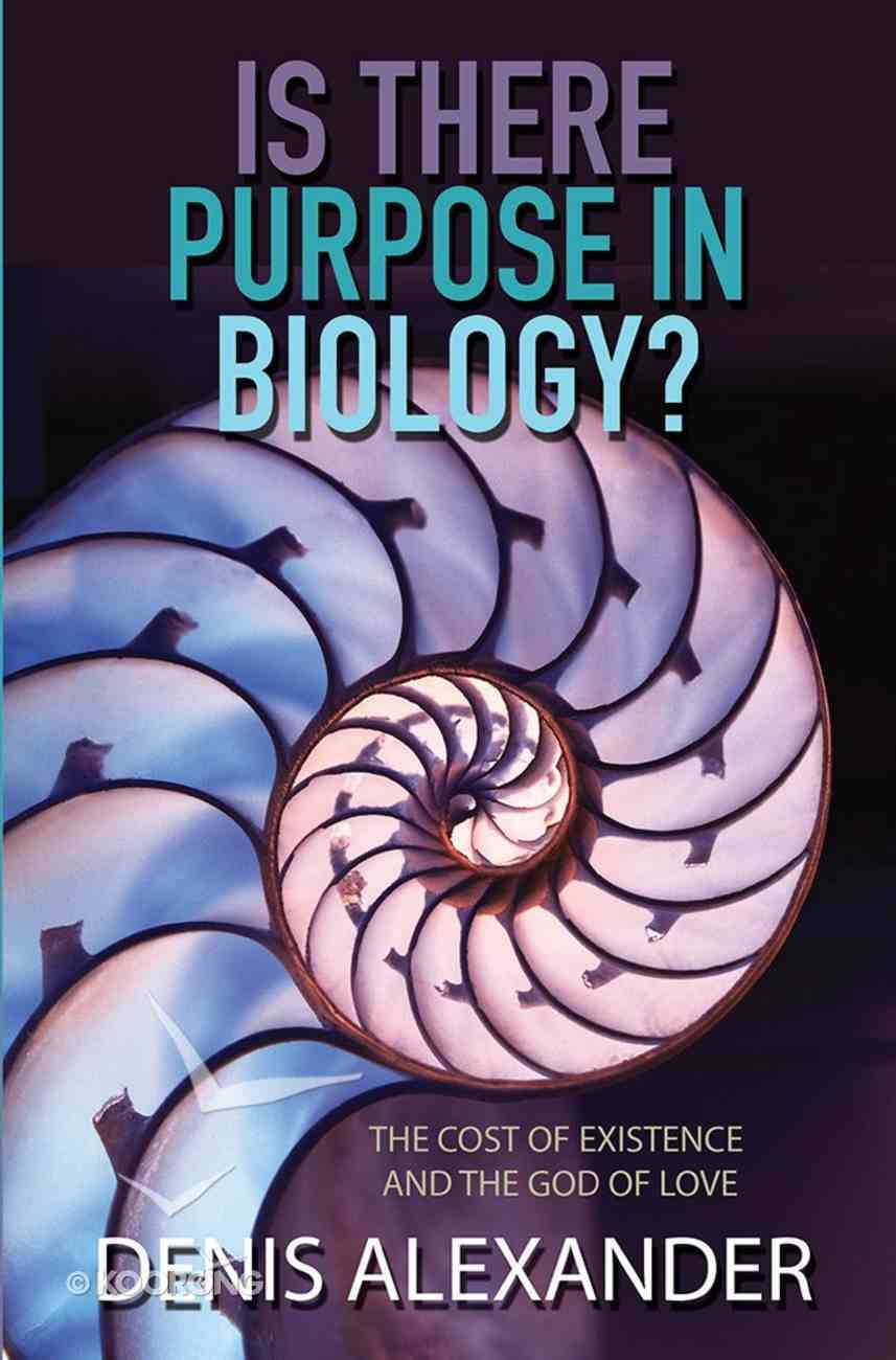 Is There Purpose in Biology?: The Cost of Existence and the God of Love Paperback