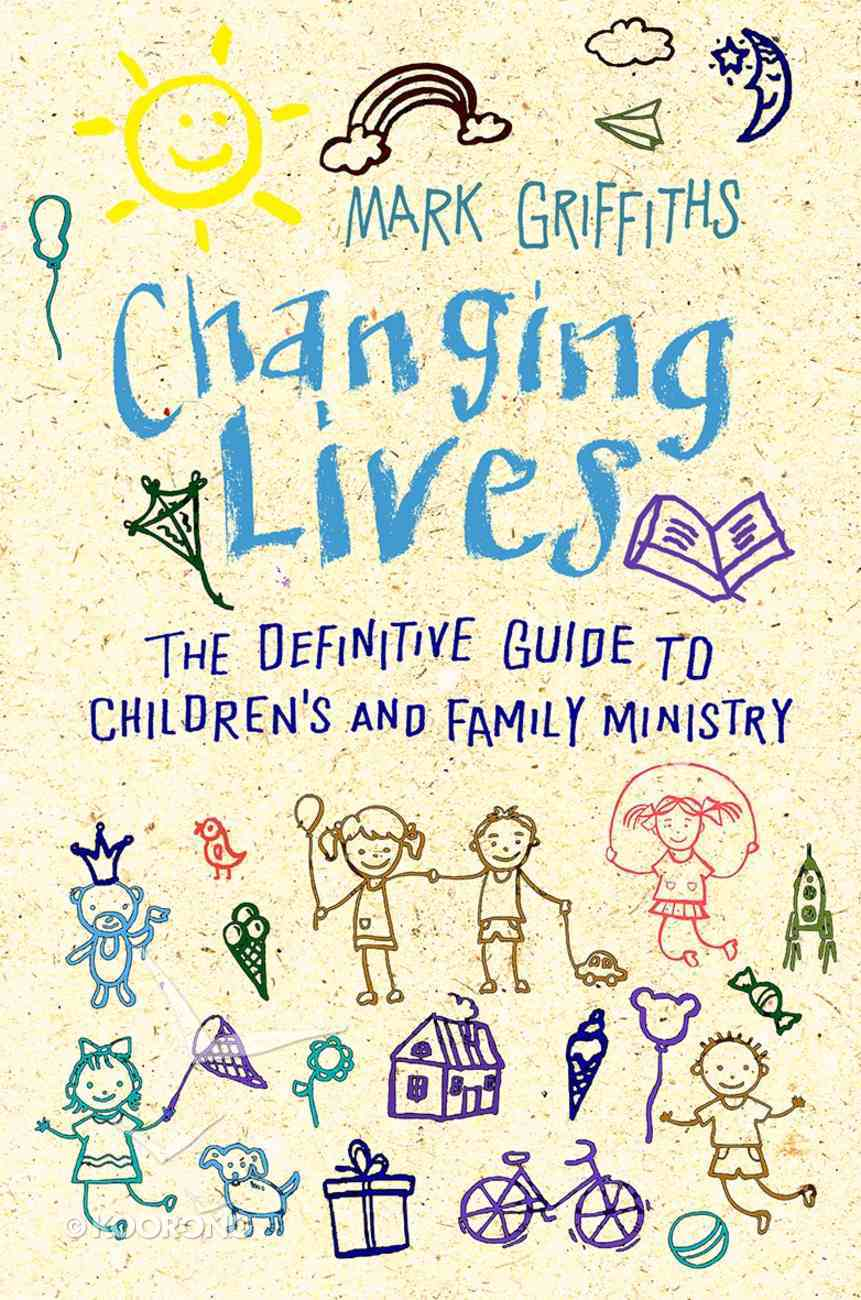 Changing Lives: The Essential Guide to Ministry With Children and Families Paperback