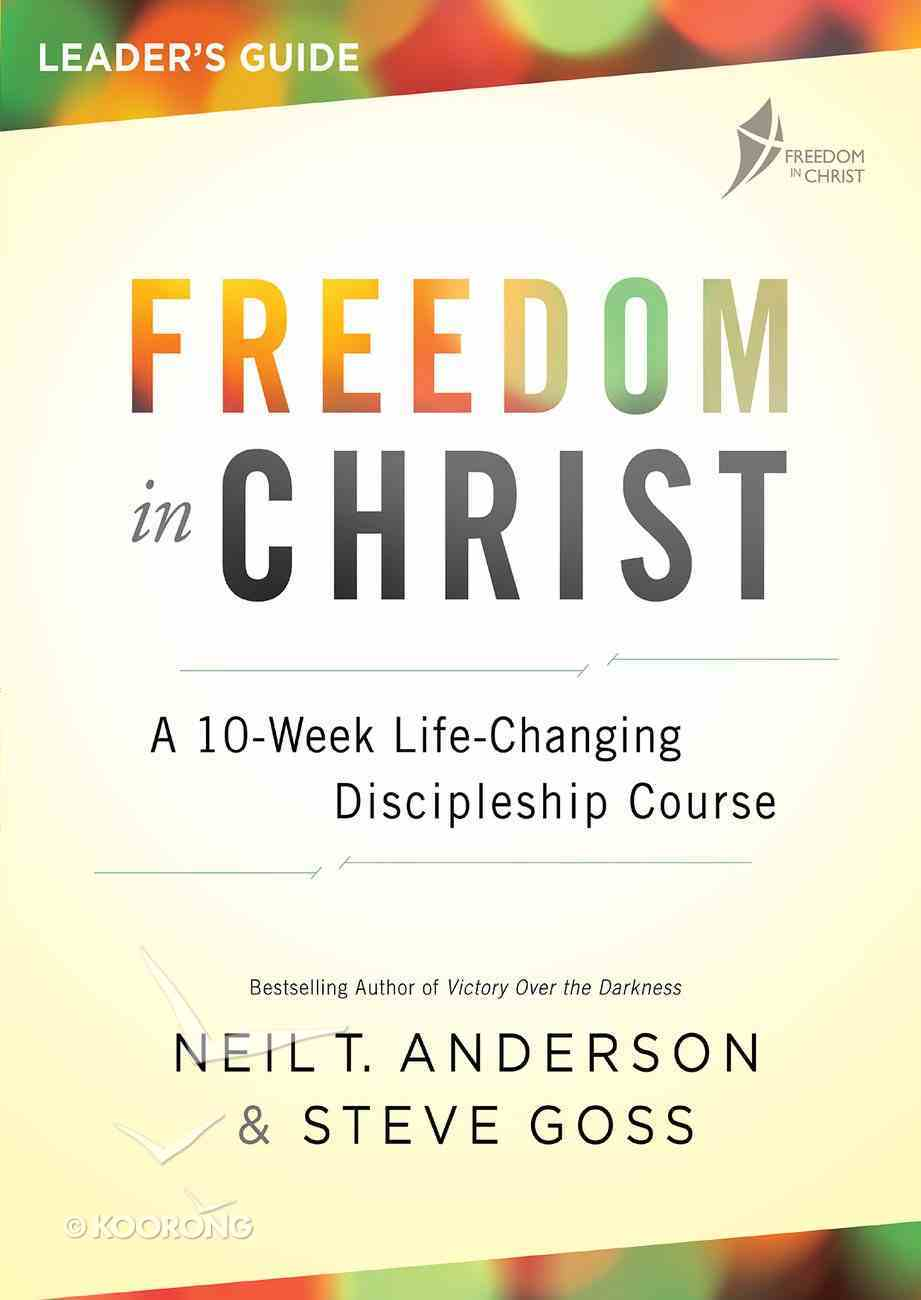 A 10-Week, Life-Changing, Discipleship Course (Freedom In Christ Course) eBook