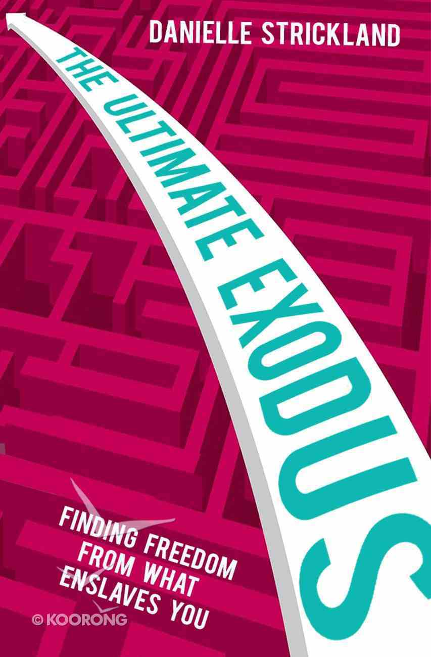 The Ultimate Exodus: Finding Freedom From What Enslaves You Paperback