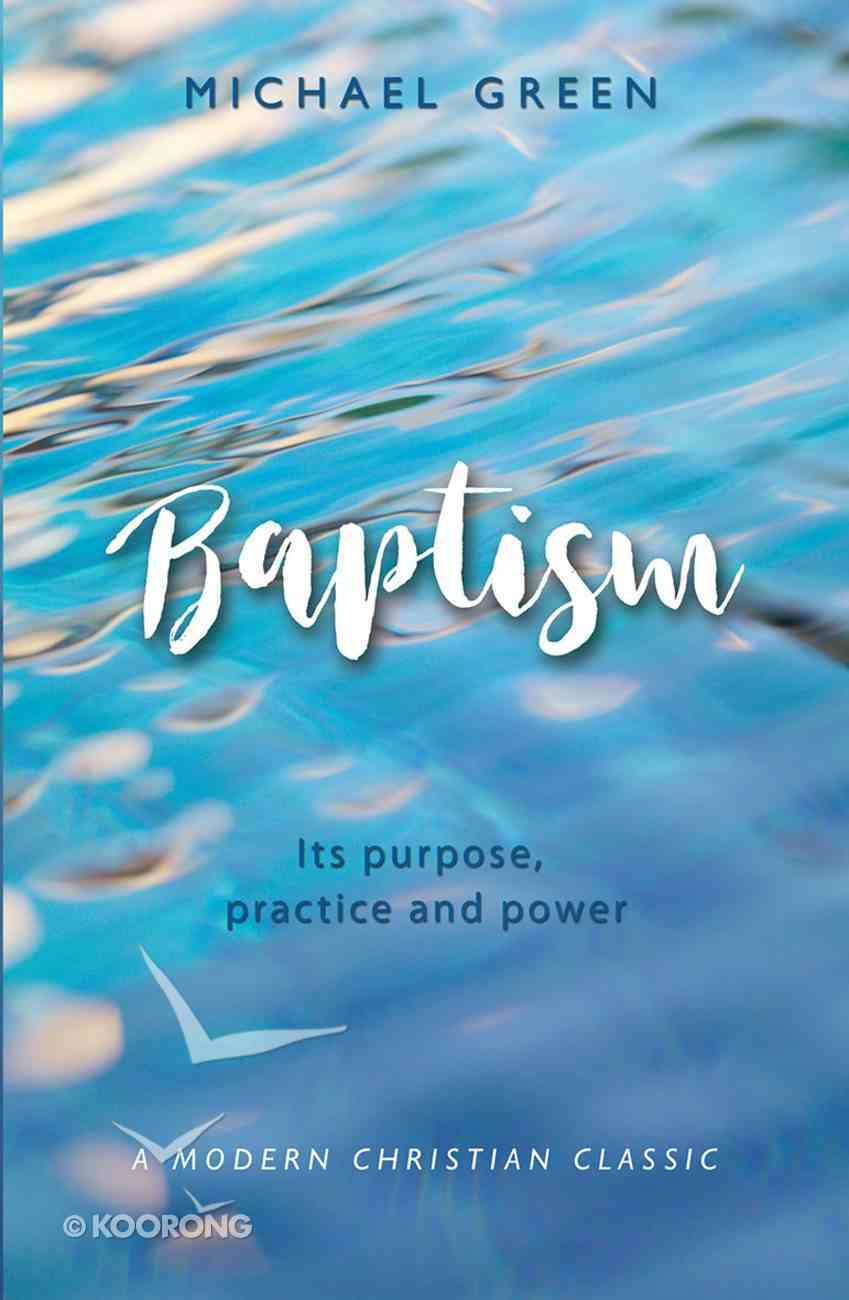 Baptism: Its Purpose, Practice and Power Paperback