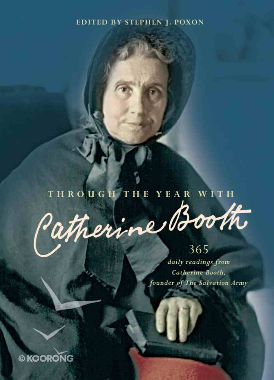 Through the Year With Catherine Booth: 365 Daily Readings From Catherine Booth, Founder of the Salvation Army Paperback