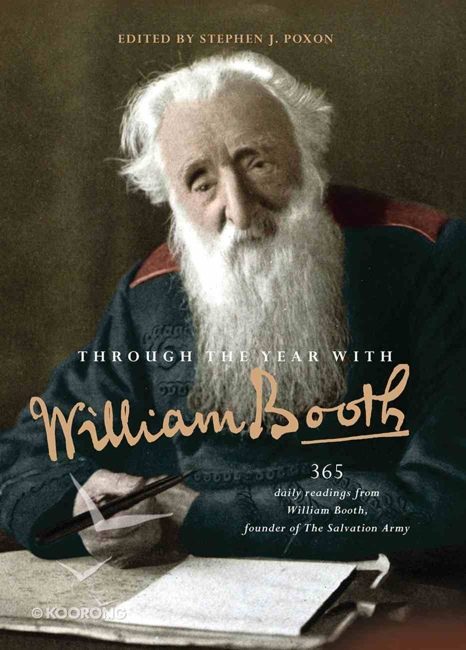 Through the Year With William Booth: 365 Daily Readings From William Booth, Founder of the Salvation Army Paperback