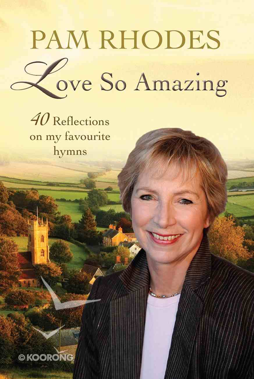 Love So Amazing: 40 Reflections on My Favourite Hymns Paperback