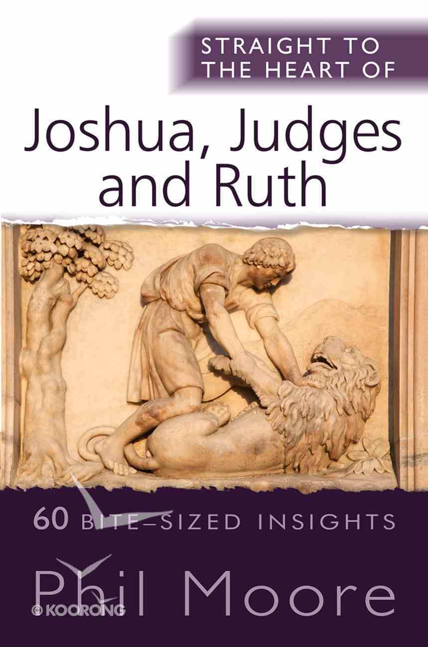 Joshua, Judges & Ruth - 60 Bite-Sized Insights (Straight To The Heart Of Series) Paperback