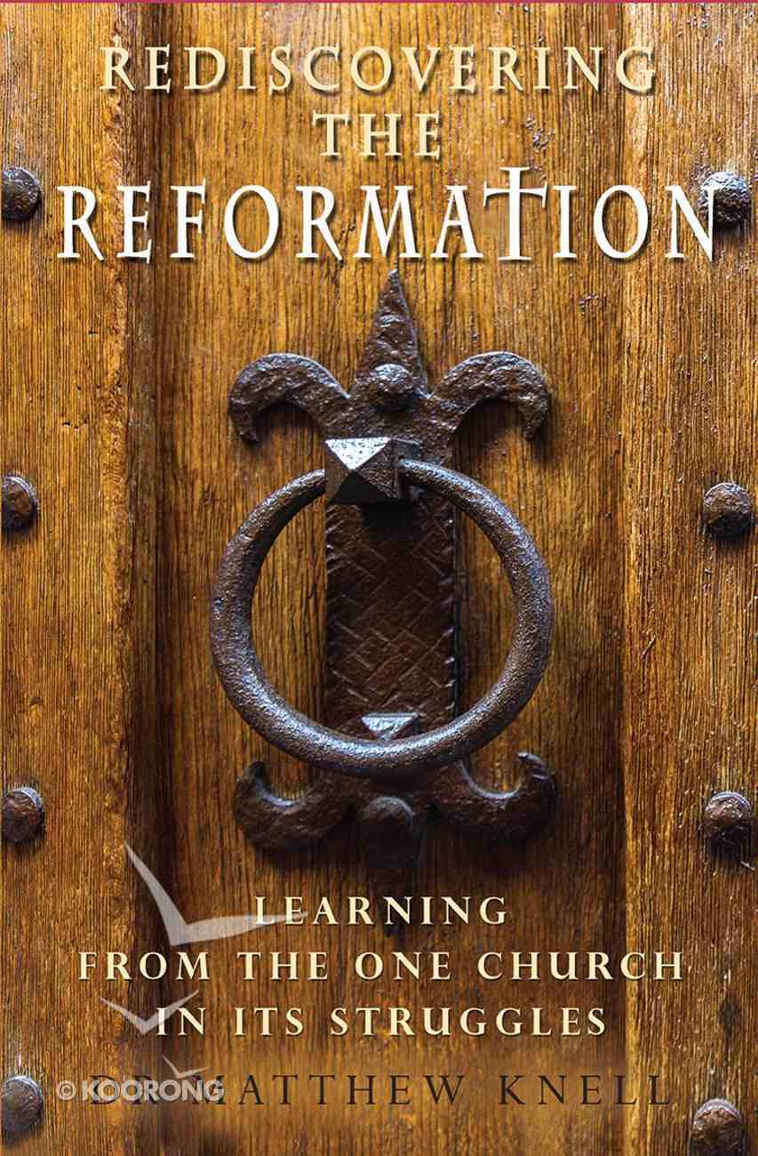 Rediscovering the Reformation: Learning From the One Church in Its Struggles Paperback