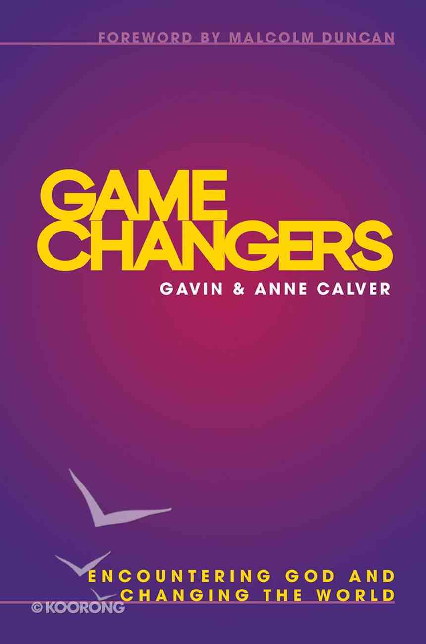 Game Changers: Encountering God and Changing the World Paperback