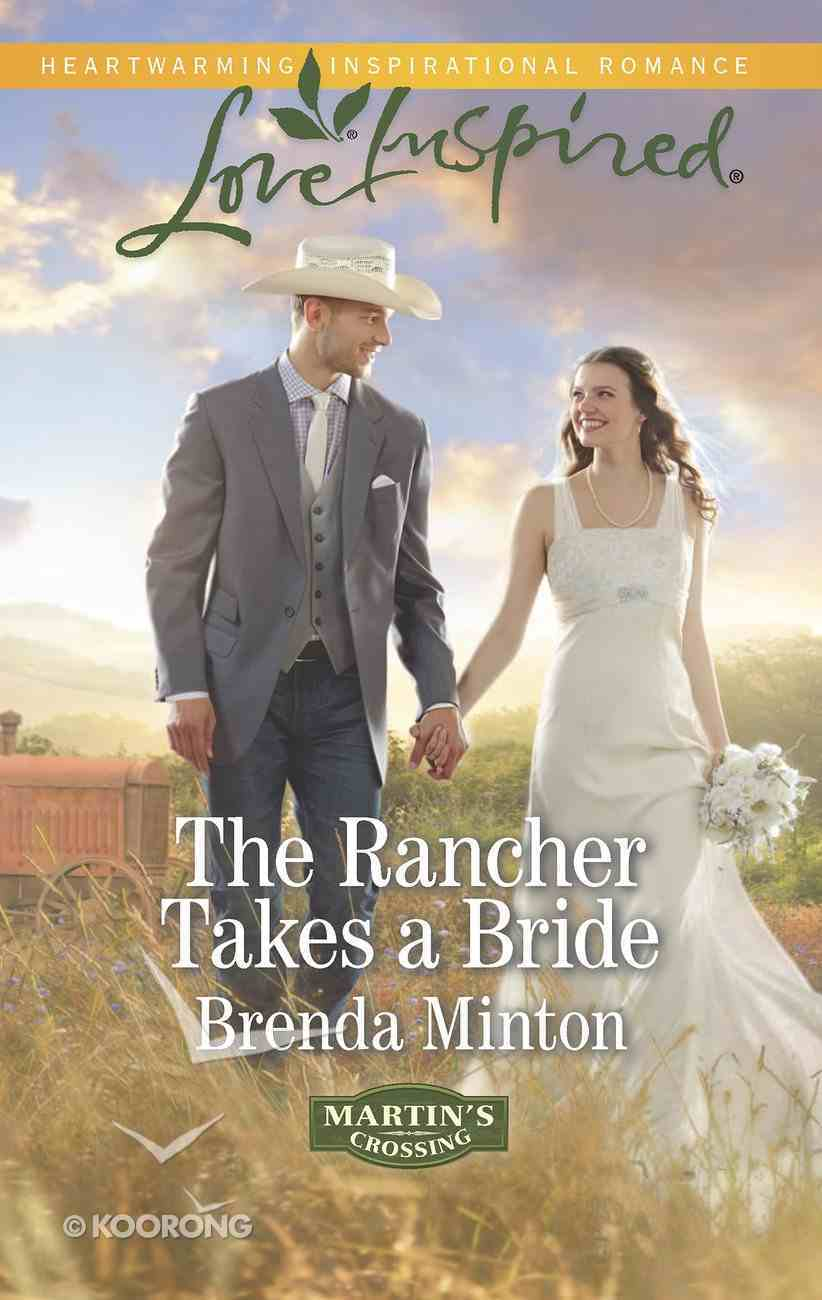 The Rancher Takes a Bride (Martin's Crossing) (Love Inspired Series) eBook