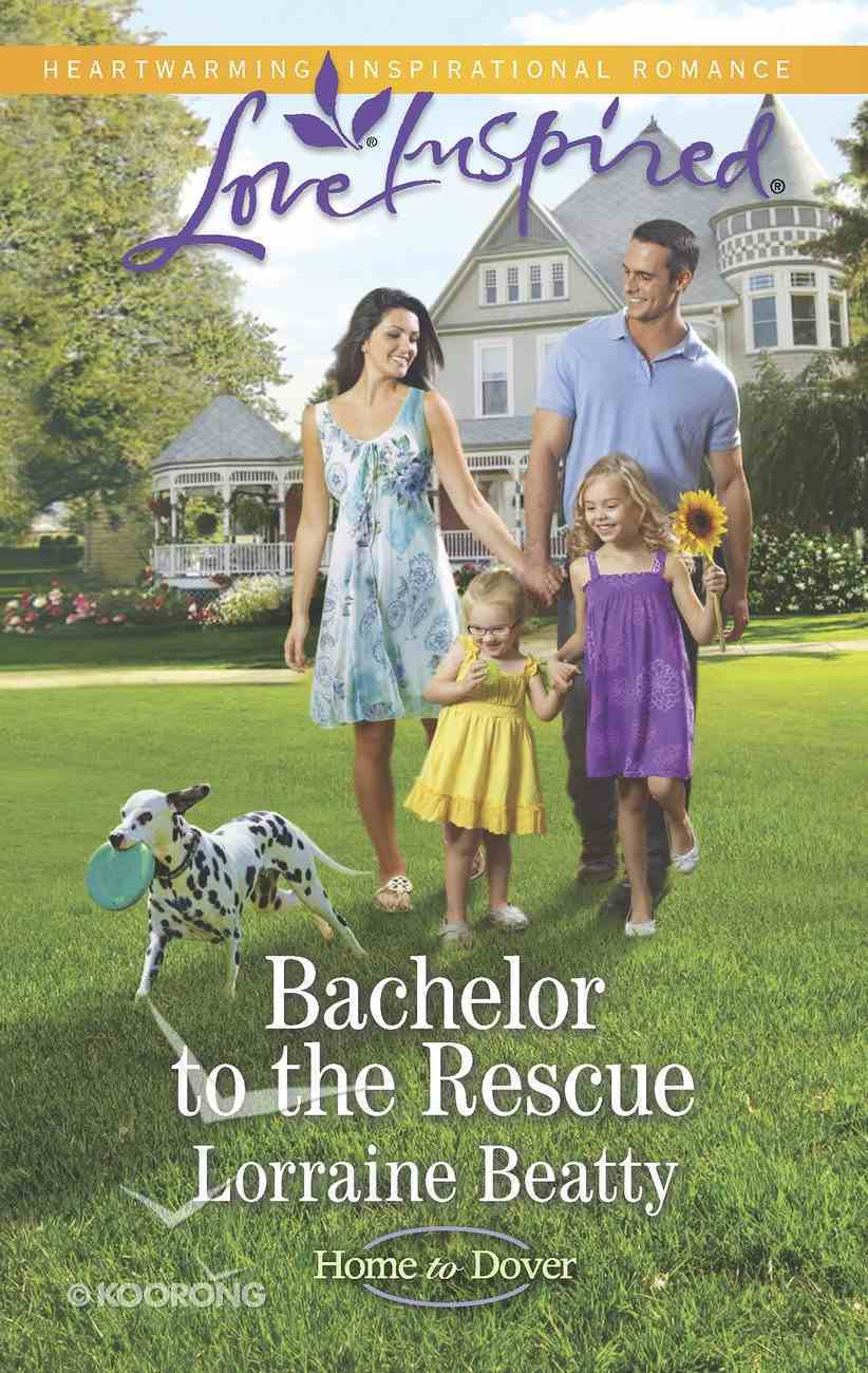 Bachelor to the Rescue (Home to Dover) (Love Inspired Series) eBook