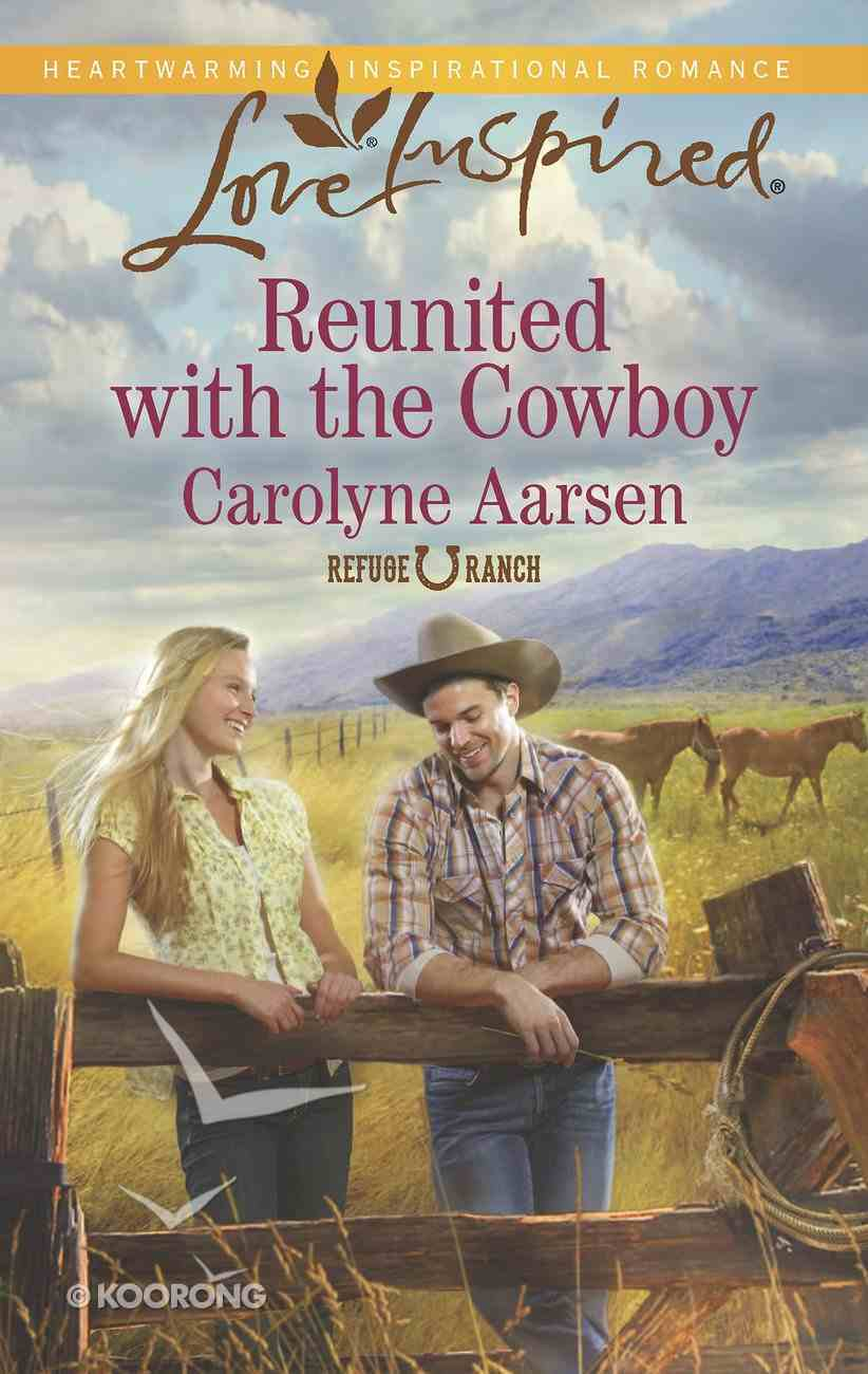 Reunited With the Cowboy (Refuge Ranch) (Love Inspired Series) eBook
